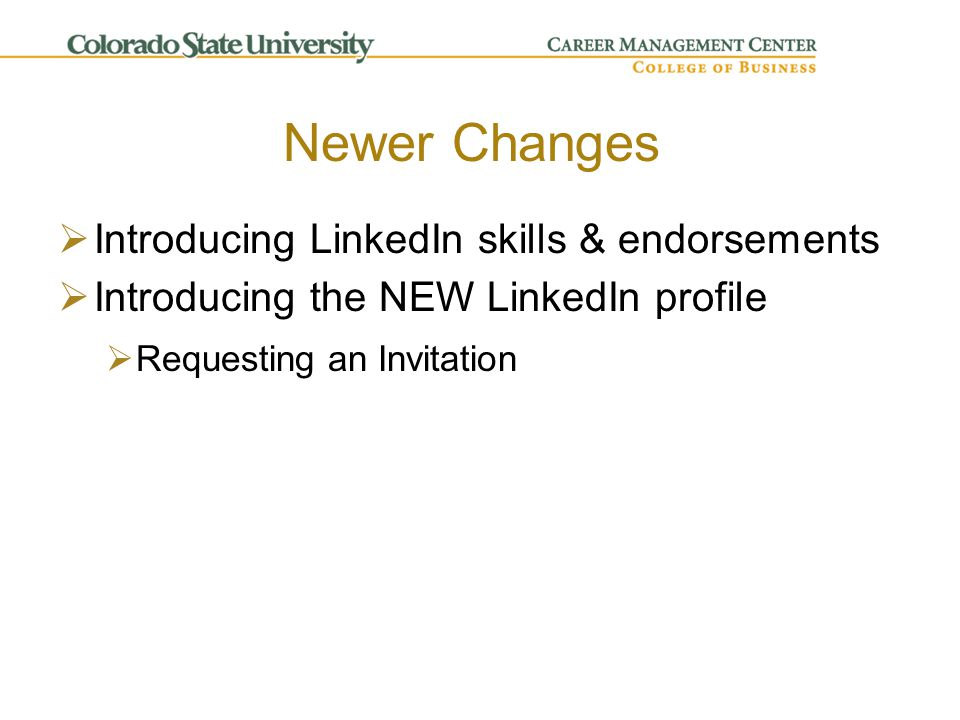  Introducing LinkedIn skills & endorsements  Introducing the NEW LinkedIn profile  Requesting an Invitation Newer Changes
