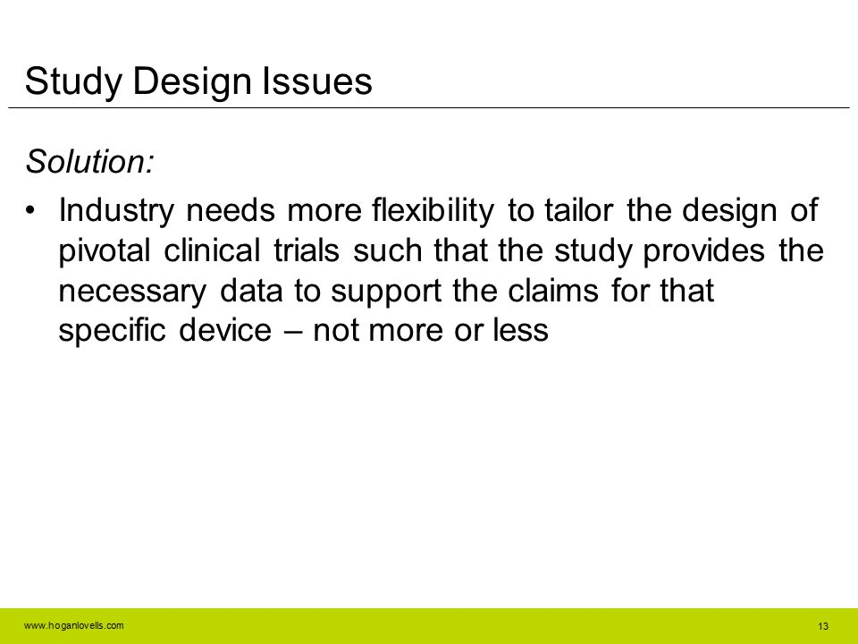 www.hoganlovells.com Solution: Industry needs more flexibility to tailor the design of pivotal clinical trials such that the study provides the necess