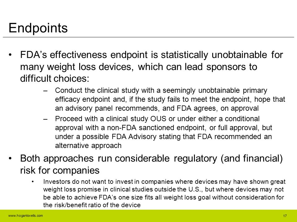 www.hoganlovells.com FDA's effectiveness endpoint is statistically unobtainable for many weight loss devices, which can lead sponsors to difficult cho