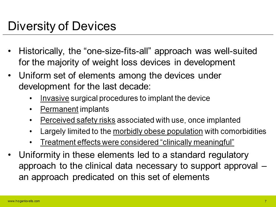"www.hoganlovells.com Diversity of Devices Historically, the ""one-size-fits-all"" approach was well-suited for the majority of weight loss devices in de"