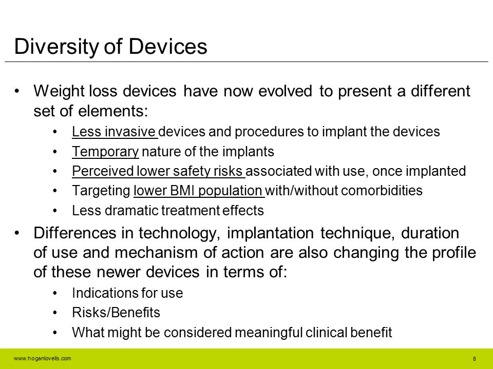 www.hoganlovells.com Diversity of Devices Weight loss devices have now evolved to present a different set of elements: Less invasive devices and proce