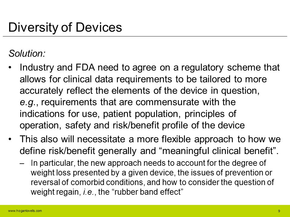 www.hoganlovells.com Solution: Industry and FDA need to agree on a regulatory scheme that allows for clinical data requirements to be tailored to more