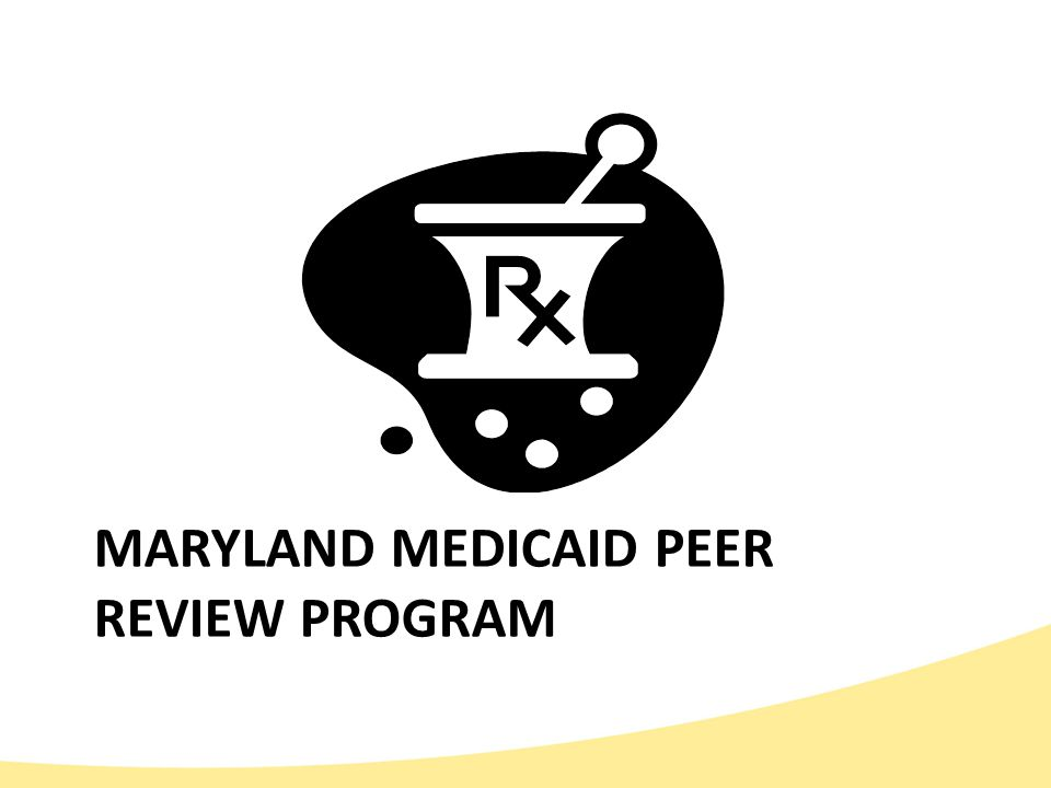 MARYLAND MEDICAID PEER REVIEW PROGRAM