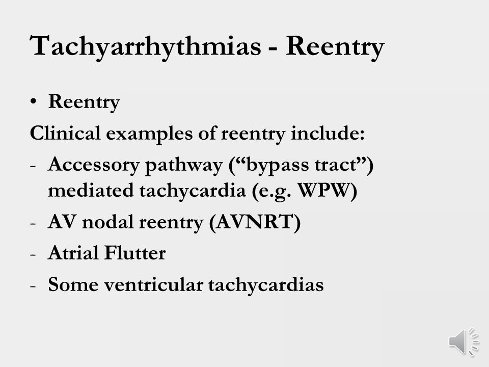 Tachyarrhythmias - Reentry Reentry General Characteristics: 1.Rhythm can be initiated and terminated with appropriately timed premature beats.