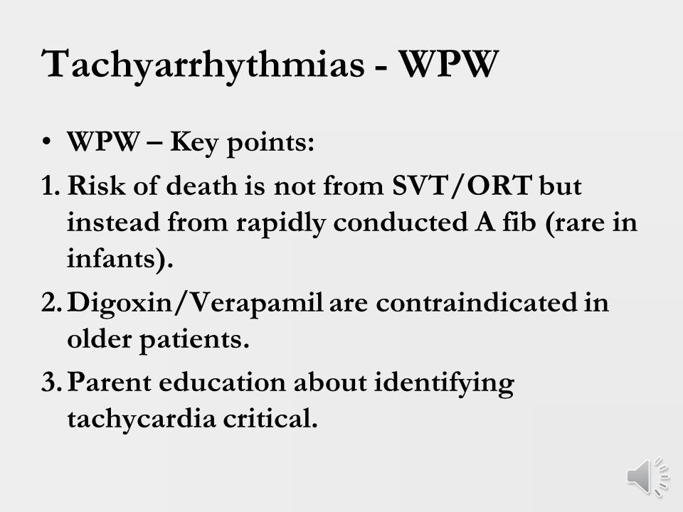 Tachyarrhythmias - WPW Mechanism of arrhythmia is preexcited atrial fibrillation Most common cause of sudden death in WPW