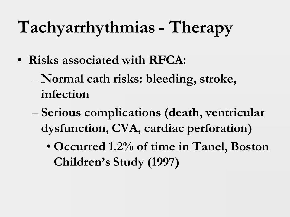 Tachyarrhythmias - Therapy DiagnosisSuccess (%) WPW94 Concealed AP99 PJRT95 EAT100 Mahaim100 AVNRT83 Totals90 RFCA Success Rates are quite high .