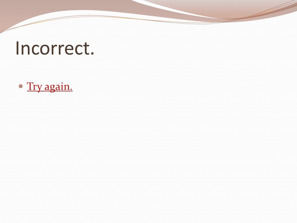 Incorrect. Try again.