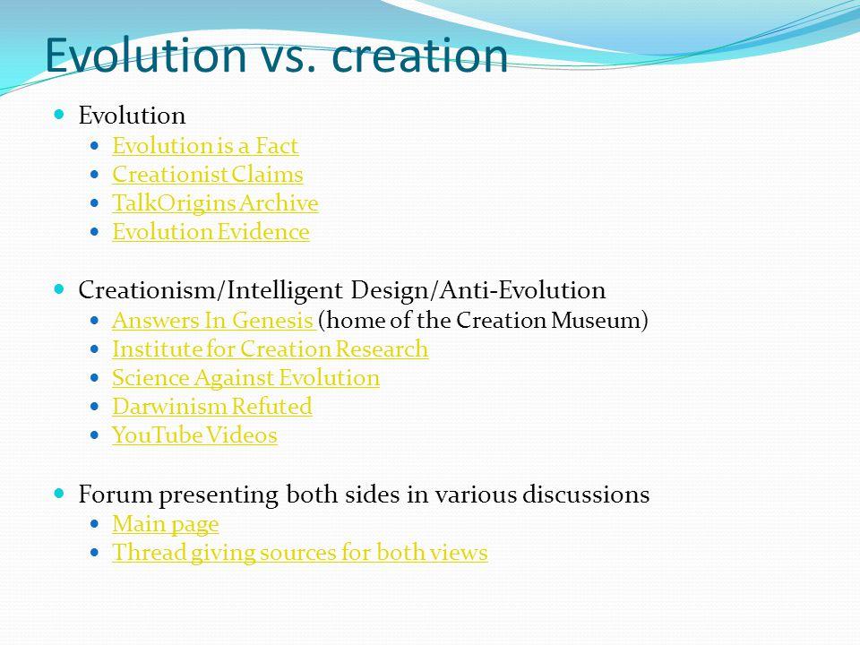 Evolution vs. creation Evolution Evolution is a Fact Creationist Claims TalkOrigins Archive Evolution Evidence Creationism/Intelligent Design/Anti-Evo