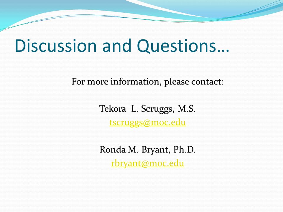 Discussion and Questions… For more information, please contact: Tekora L.