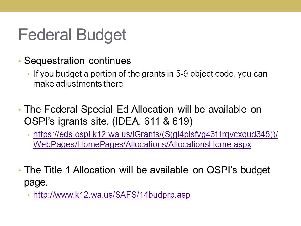 Federal Budget Sequestration continues If you budget a portion of the grants in 5-9 object code, you can make adjustments there The Federal Special Ed