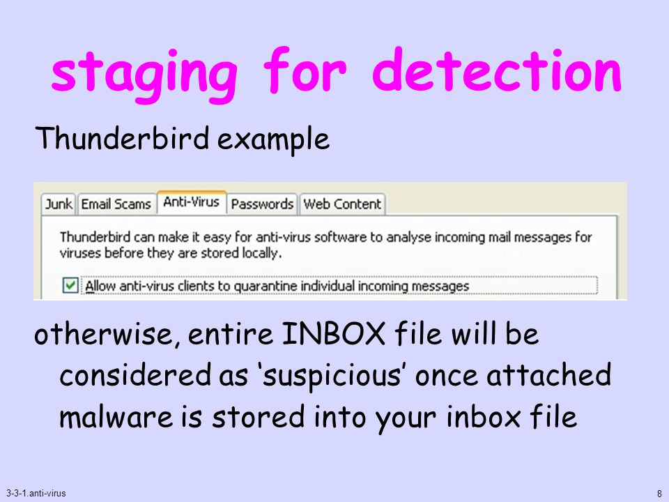 staging for detection Thunderbird example otherwise, entire INBOX file will be considered as 'suspicious' once attached malware is stored into your inbox file 3-3-1.anti-virus 8