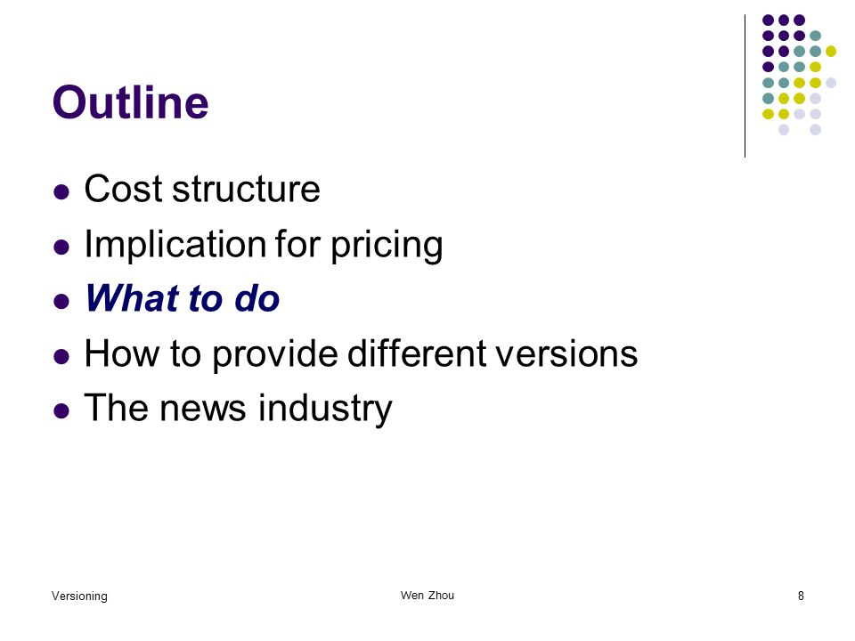 Versioning8 Wen Zhou Outline Cost structure Implication for pricing What to do How to provide different versions The news industry