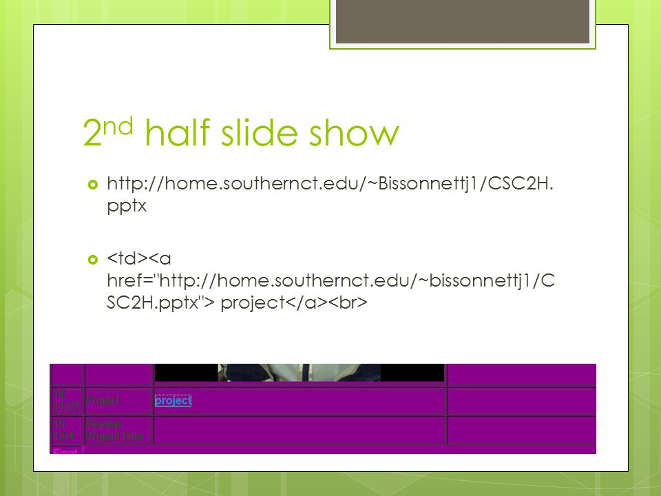 2 nd half slide show  http://home.southernct.edu/~Bissonnettj1/CSC2H. pptx  project