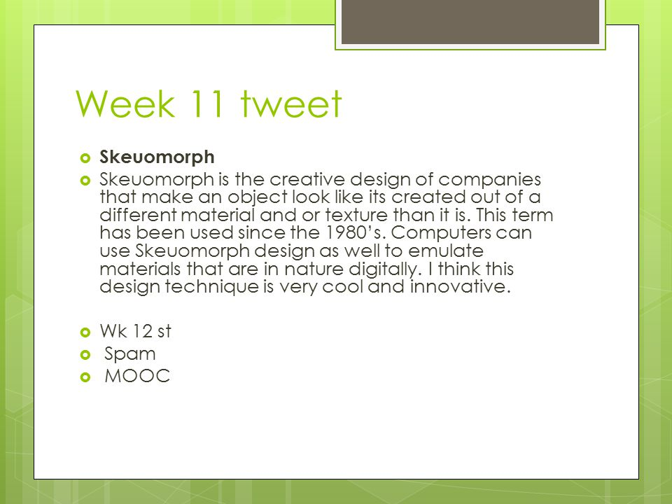 Week 11 tweet  Skeuomorph  Skeuomorph is the creative design of companies that make an object look like its created out of a different material and