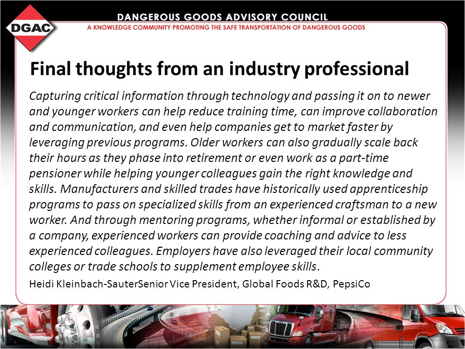 Final thoughts from an industry professional Capturing critical information through technology and passing it on to newer and younger workers can help reduce training time, can improve collaboration and communication, and even help companies get to market faster by leveraging previous programs.
