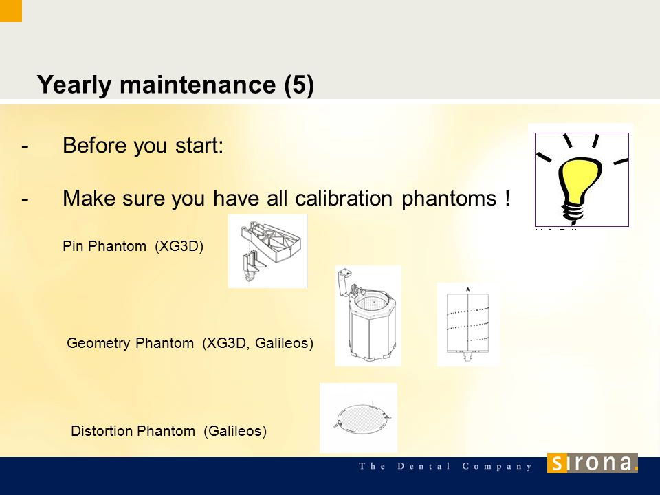 Yearly maintenance (5) -Before you start: -Make sure you have all calibration phantoms .