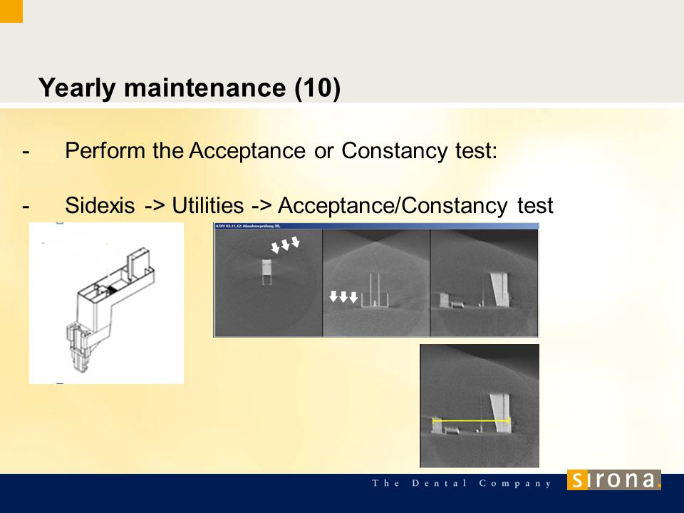 Yearly maintenance (10) -Perform the Acceptance or Constancy test: -Sidexis -> Utilities -> Acceptance/Constancy test