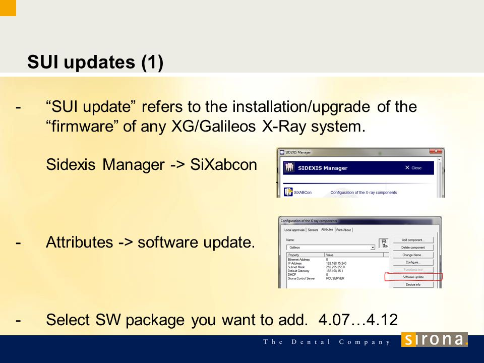 "SUI updates (1) -""SUI update"" refers to the installation/upgrade of the ""firmware"" of any XG/Galileos X-Ray system. Sidexis Manager -> SiXabcon -Attri"