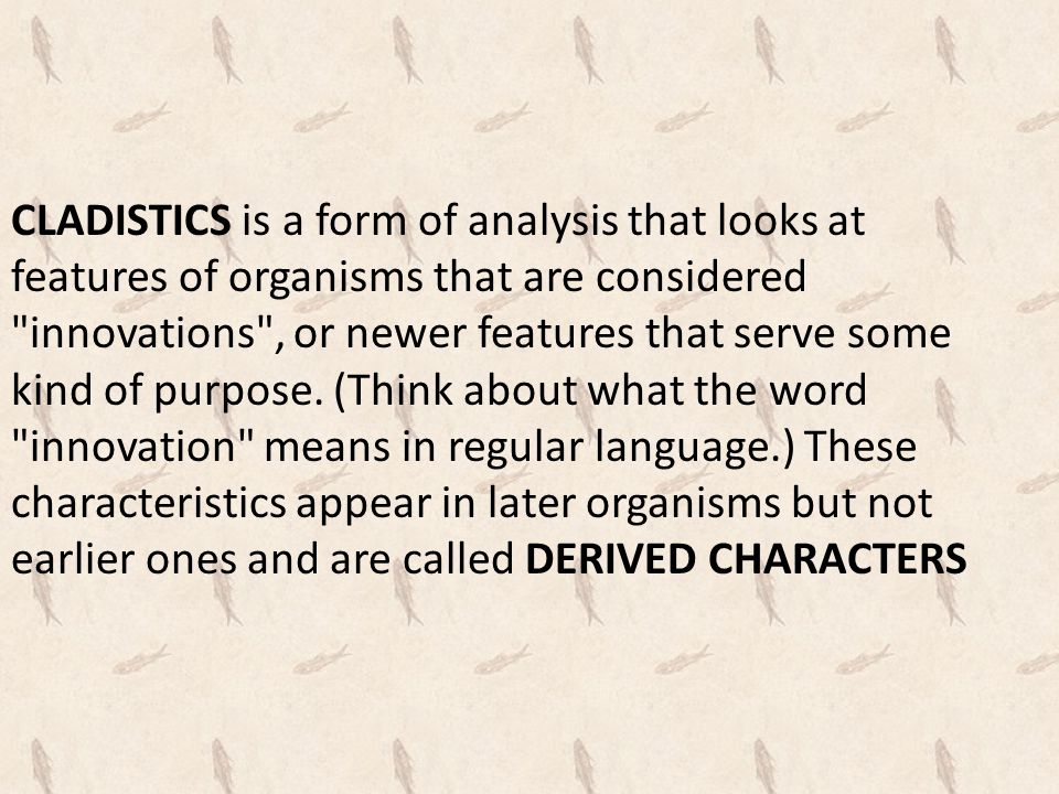 CLADISTICS is a form of analysis that looks at features of organisms that are considered