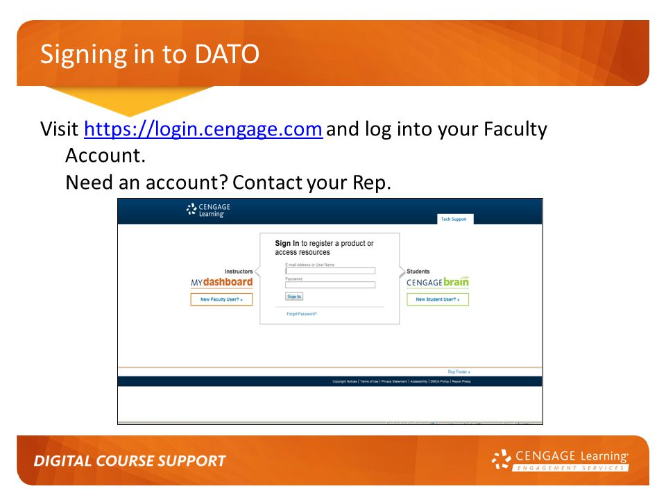 Signing in to DATO Visit https://login.cengage.com and log into your Faculty Account.
