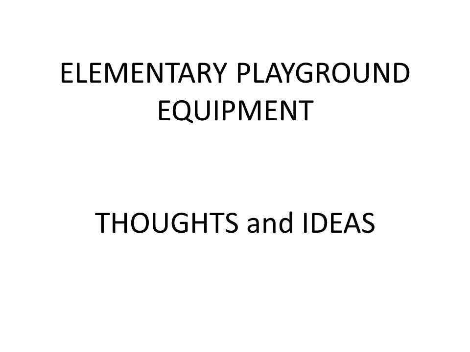 ELEMENTARY PLAYGROUND EQUIPMENT THOUGHTS and IDEAS