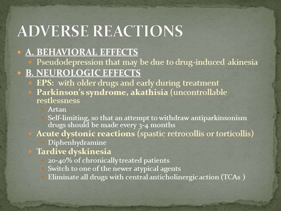 A.BEHAVIORAL EFFECTS Pseudodepression that may be due to drug-induced akinesia B.