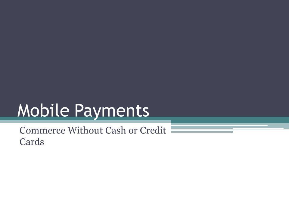 Mobile Payments Commerce Without Cash or Credit Cards