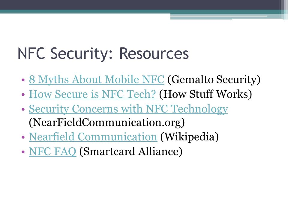 NFC Security: Resources 8 Myths About Mobile NFC (Gemalto Security)8 Myths About Mobile NFC How Secure is NFC Tech.