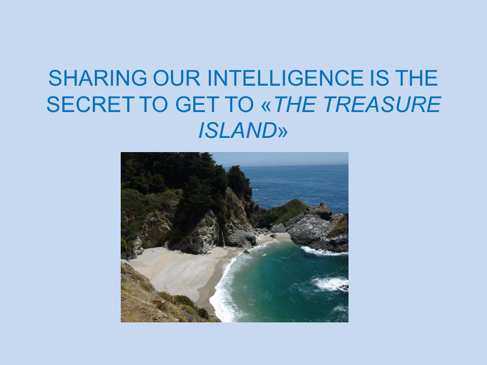 SHARING OUR INTELLIGENCE IS THE SECRET TO GET TO «THE TREASURE ISLAND»