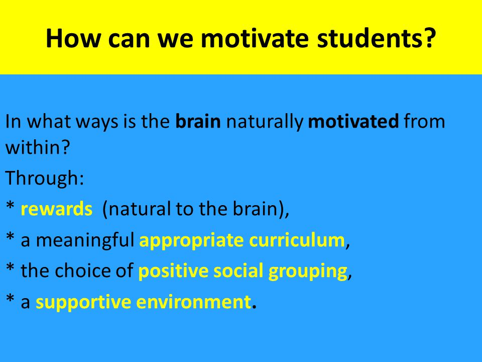 How can we motivate students. In what ways is the brain naturally motivated from within.