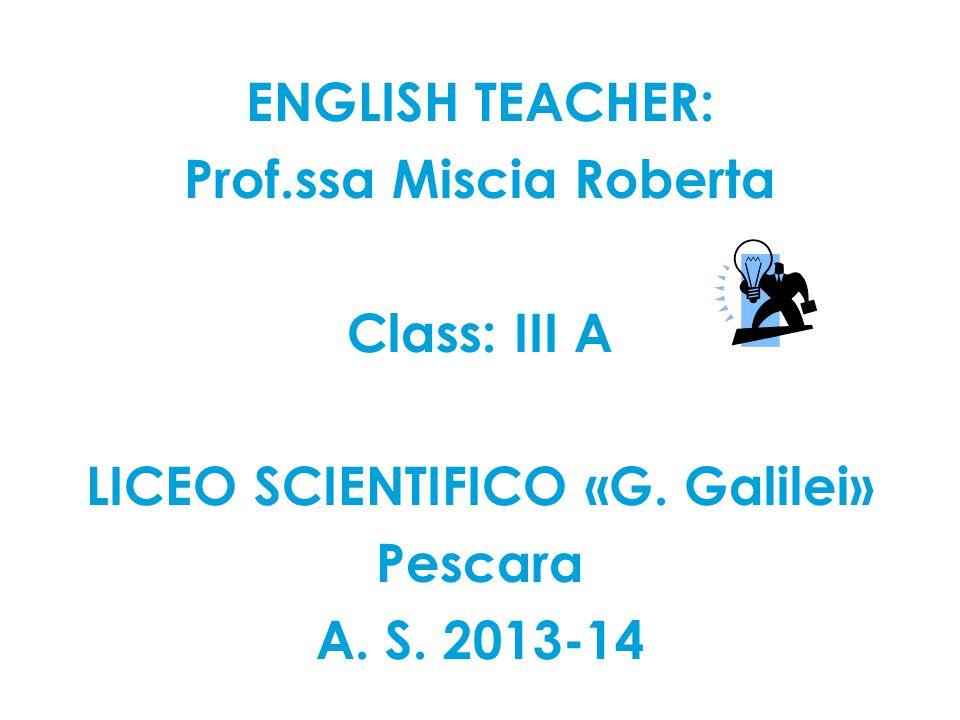 ENGLISH TEACHER: Prof.ssa Miscia Roberta Class: III A LICEO SCIENTIFICO «G.