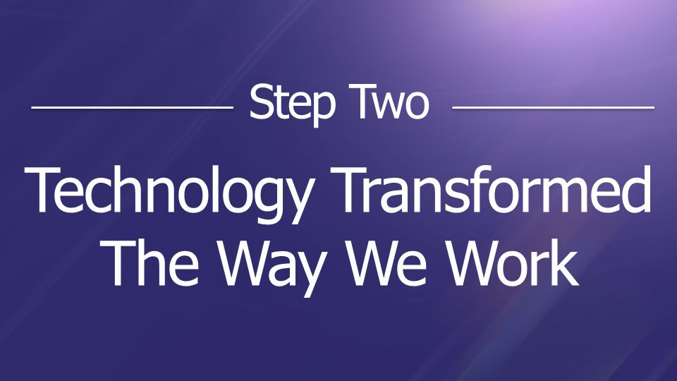 Technology Transformed The Way We Work Step Two