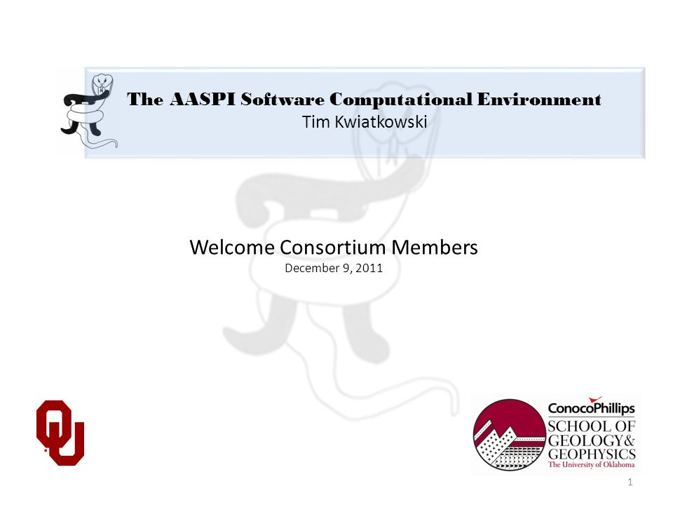 The AASPI Software Computational Environment Tim Kwiatkowski Welcome Consortium Members December 9, 2011 1