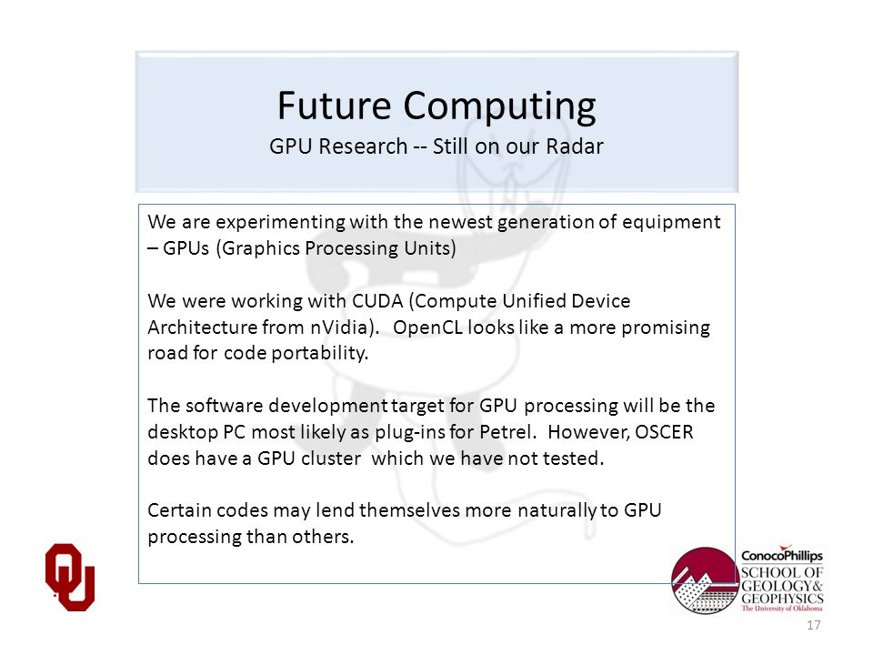 Future Computing GPU Research -- Still on our Radar We are experimenting with the newest generation of equipment – GPUs (Graphics Processing Units) We were working with CUDA (Compute Unified Device Architecture from nVidia).