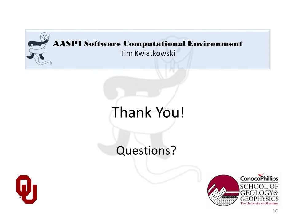 AASPI Software Computational Environment Tim Kwiatkowski Thank You! Questions 18