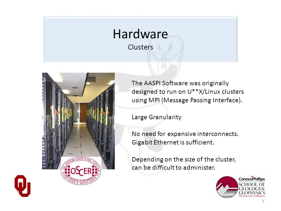 Hardware Clusters The AASPI Software was originally designed to run on U**X/Linux clusters using MPI (Message Passing Interface).