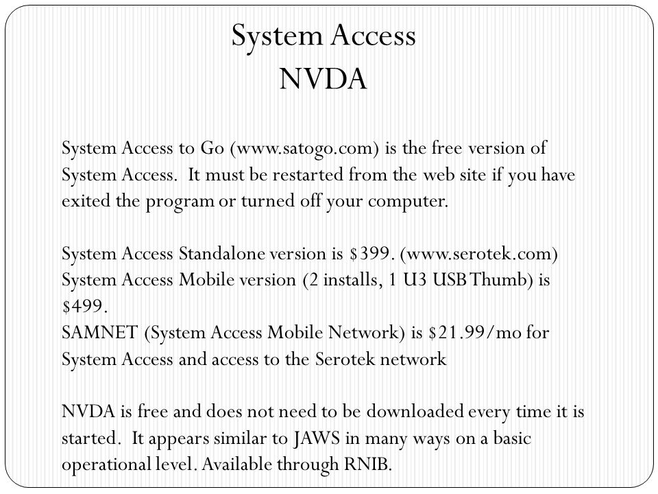 System Access NVDA System Access to Go (www.satogo.com) is the free version of System Access.