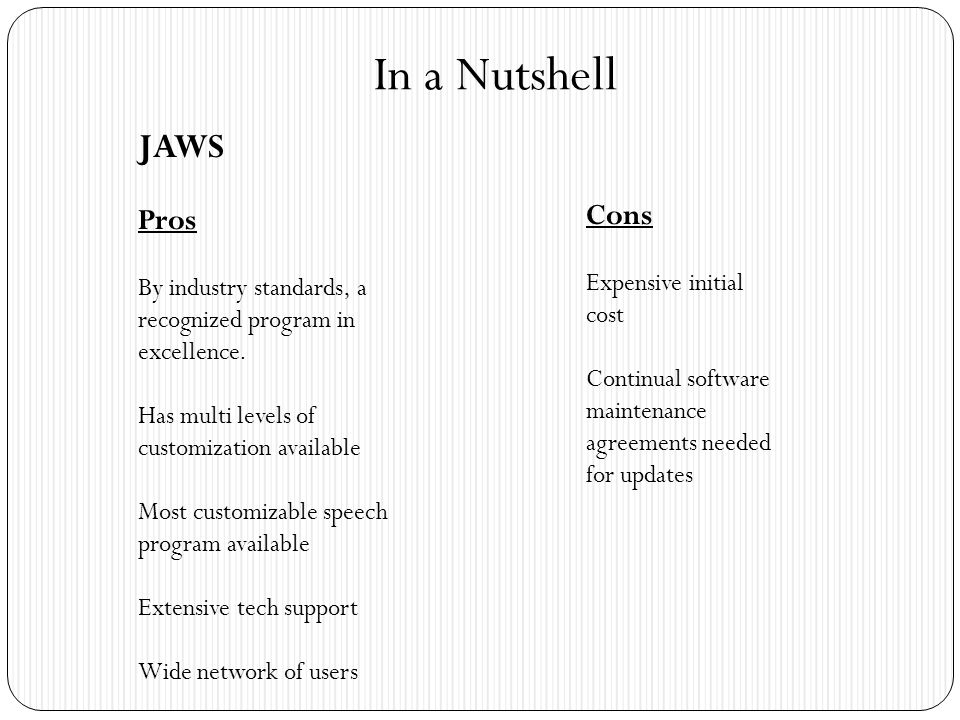 In a Nutshell JAWS Pros By industry standards, a recognized program in excellence.