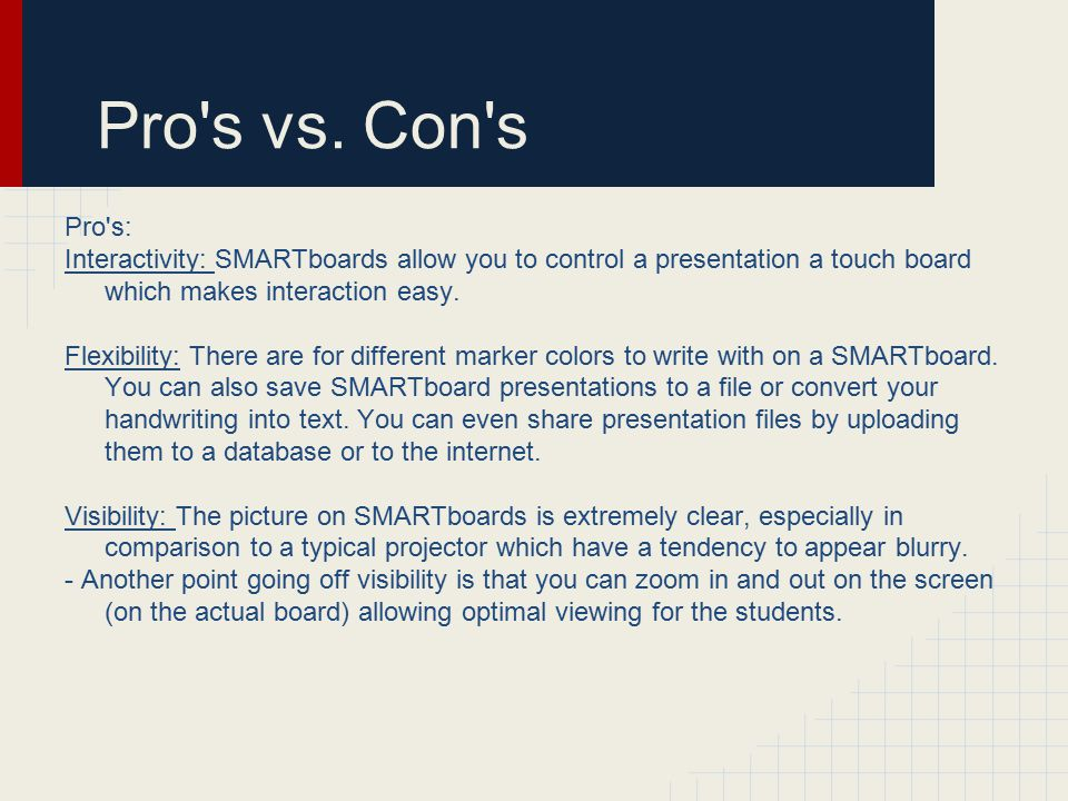 Pro s vs.Con s Con s: It takes awhile to get used to writing on a SMARTboard.