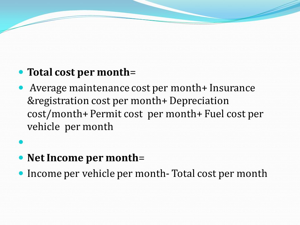 Total cost per month= Average maintenance cost per month+ Insurance &registration cost per month+ Depreciation cost/month+ Permit cost per month+ Fuel