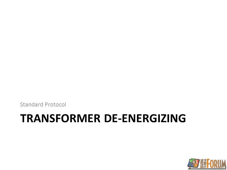 TRANSFORMER DE-ENERGIZING Standard Protocol