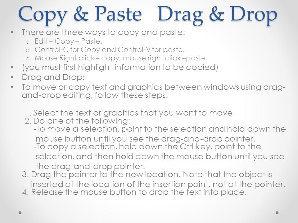 Copy & Paste Drag & Drop There are three ways to copy and paste: o Edit – Copy – Paste.