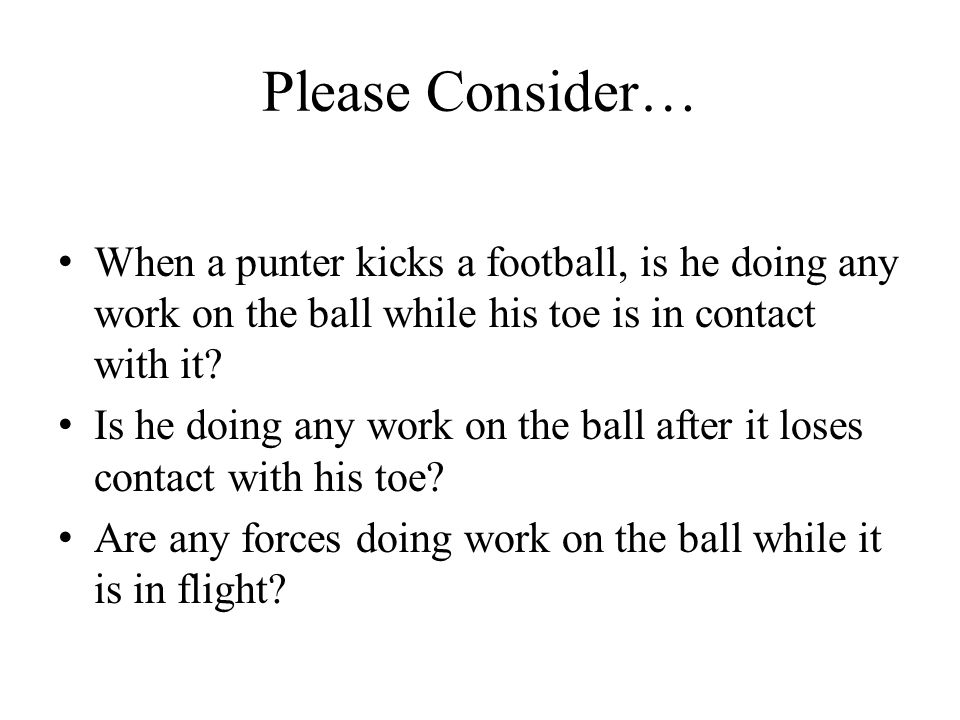Please Consider… When a punter kicks a football, is he doing any work on the ball while his toe is in contact with it? Is he doing any work on the bal