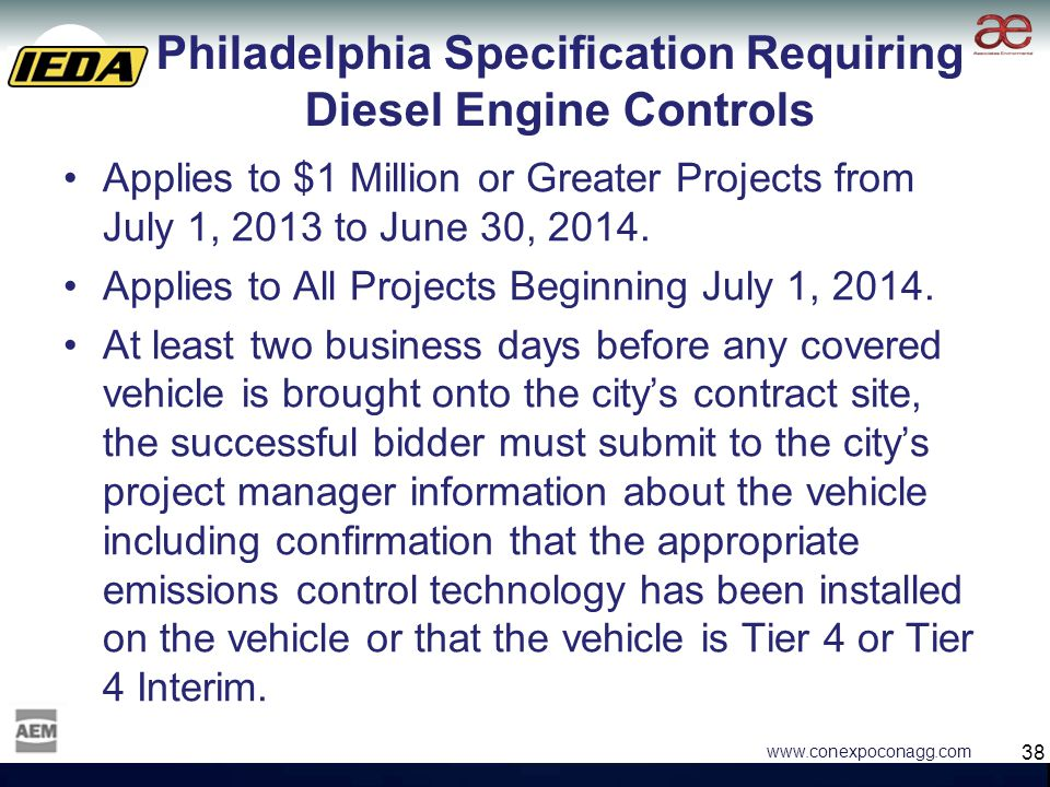38 www.conexpoconagg.com Philadelphia Specification Requiring Diesel Engine Controls Applies to $1 Million or Greater Projects from July 1, 2013 to June 30, 2014.