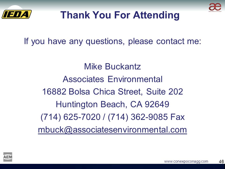 46 www.conexpoconagg.com Thank You For Attending If you have any questions, please contact me: Mike Buckantz Associates Environmental 16882 Bolsa Chica Street, Suite 202 Huntington Beach, CA 92649 (714) 625-7020 / (714) 362-9085 Fax mbuck@associatesenvironmental.com