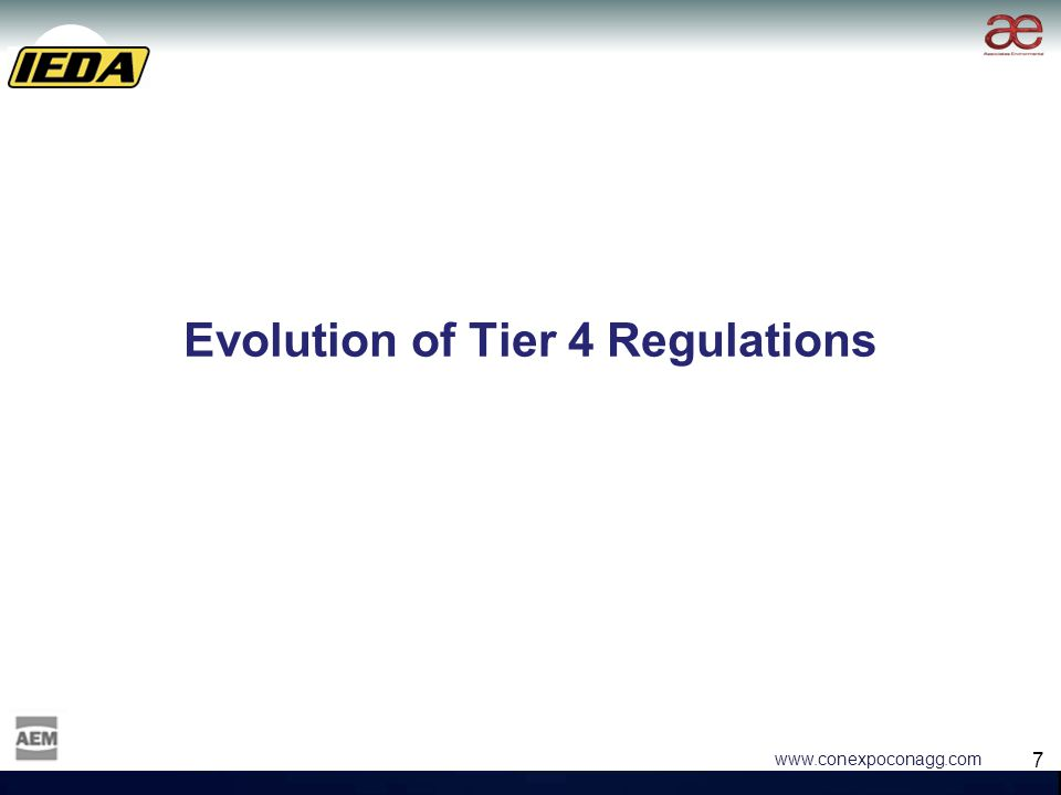 7 7 www.conexpoconagg.com Evolution of Tier 4 Regulations
