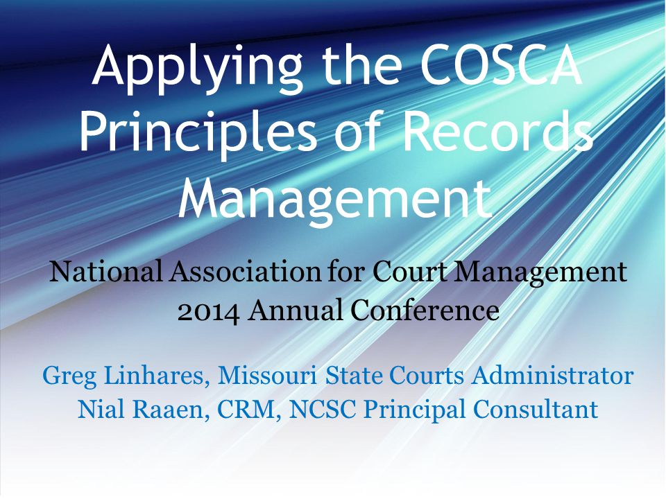 2012-2013 Policy Paper To Protect and Preserve: Standards for Maintaining and Managing 21st Century Court Records http://cosca.ncsc.org/