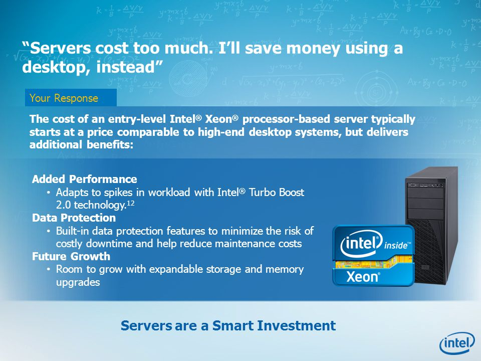 Your Response Added Performance Adapts to spikes in workload with Intel ® Turbo Boost 2.0 technology. 12 Data Protection Built-in data protection feat