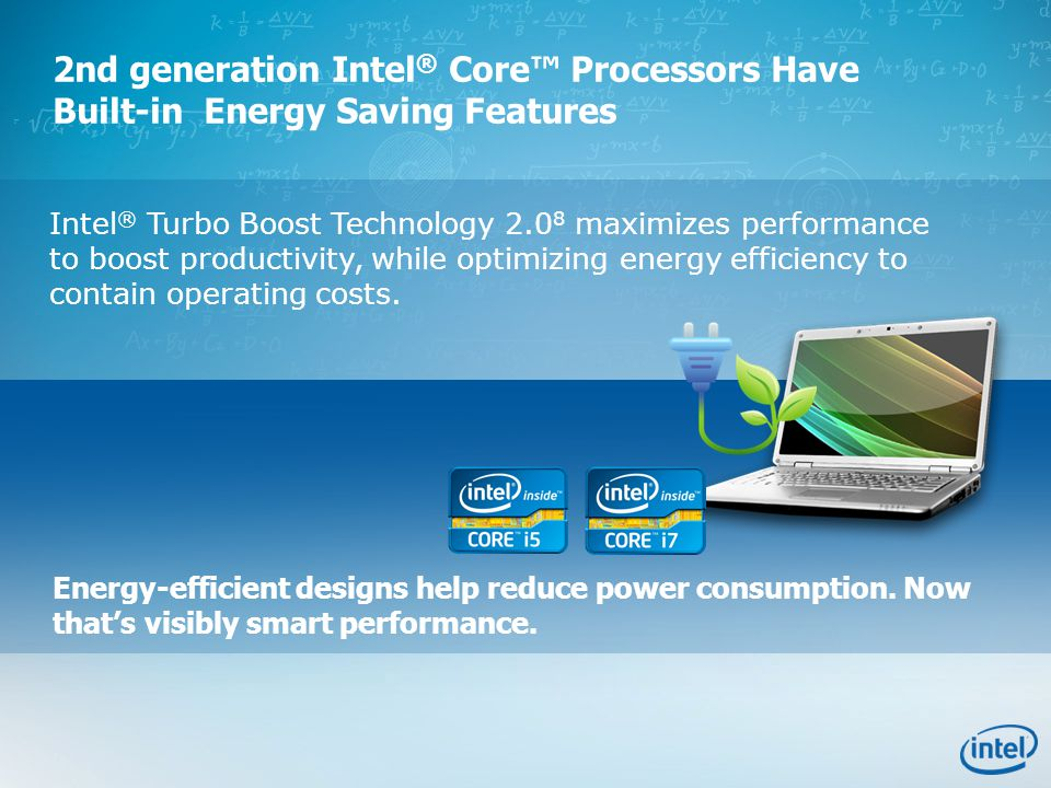 Intel ® Turbo Boost Technology 2.0 8 maximizes performance to boost productivity, while optimizing energy efficiency to contain operating costs. 2nd g