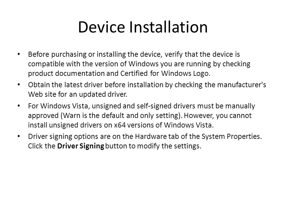 Device Installation Use Device Manager to view installed devices and their status.